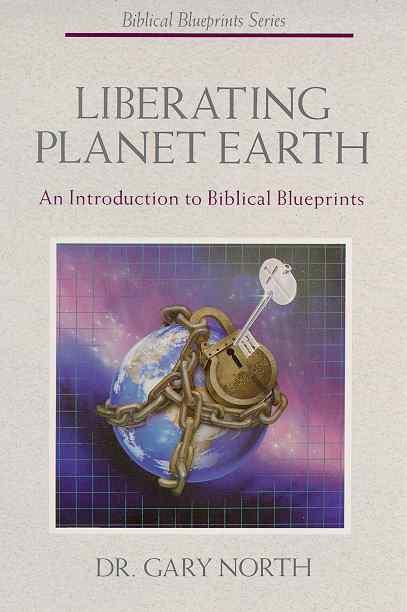 Liberating Planet Earth: An Introduction to Biblical Blueprints  (Biblical Blueprint Series: Vol. #01)